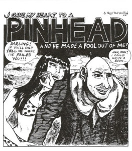 "Bill Griffith's Zippy the Pinhead's first appearance (as a romantic ""lead"") in Real Pulp Comics #1. Note how much more closely he resembles Zip the What Is It than his current incarnation."